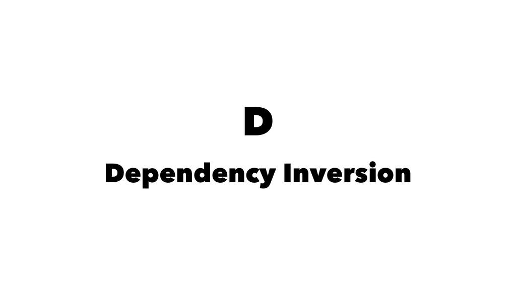 D Dependency Inversion
