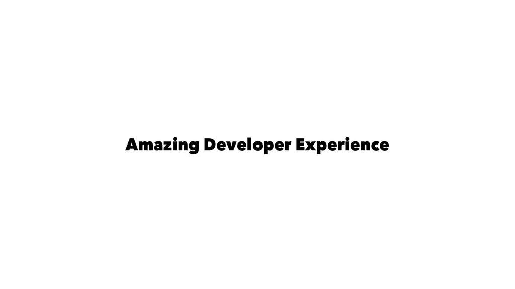 Amazing Developer Experience