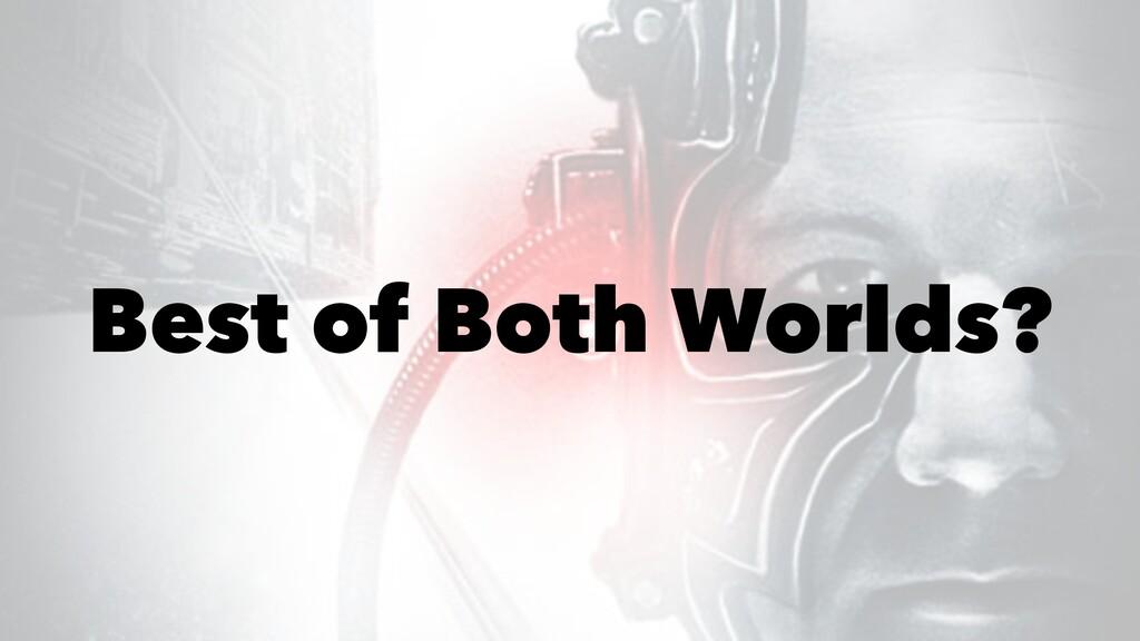 Best of Both Worlds?