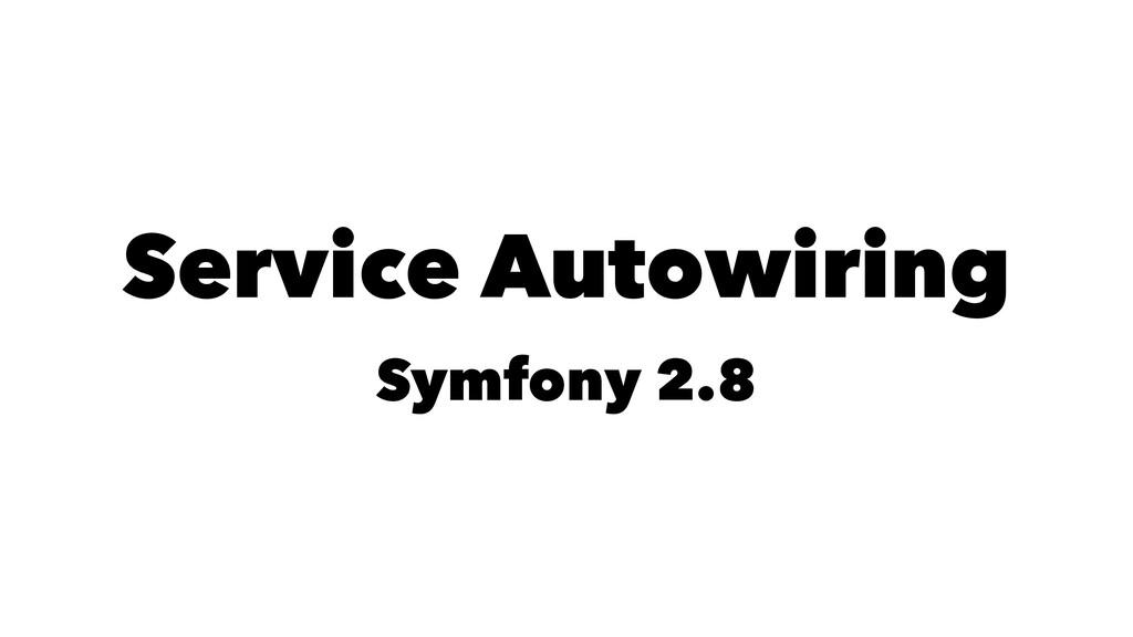 Service Autowiring Symfony 2.8