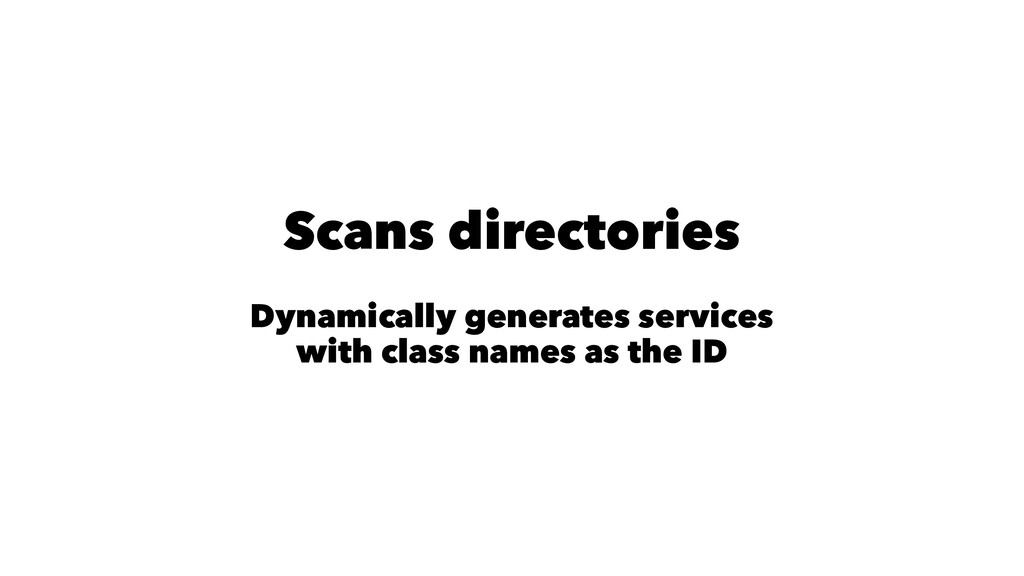 Scans directories Dynamically generates service...