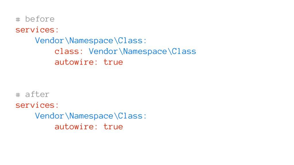 # before services: Vendor\Namespace\Class: clas...