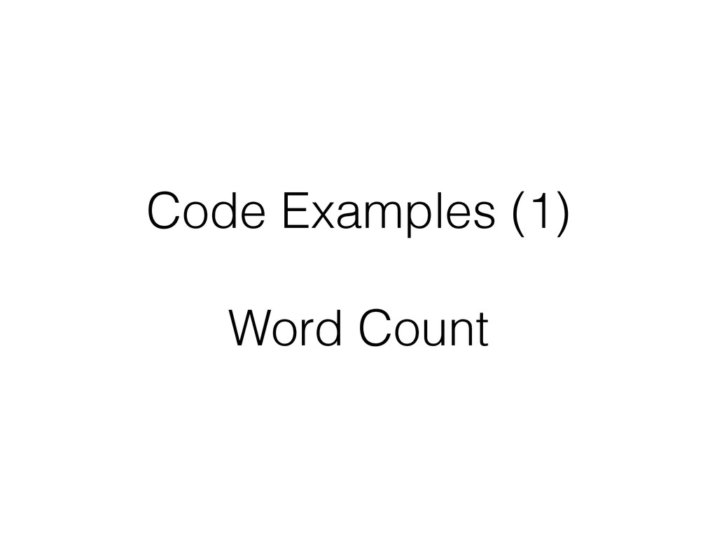 Code Examples (1) ! Word Count