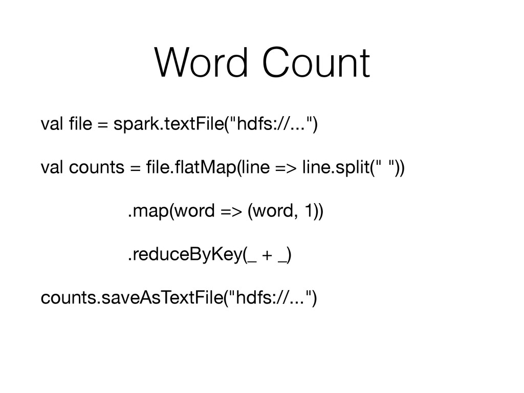 """Word Count val file = spark.textFile(""""hdfs://......"""