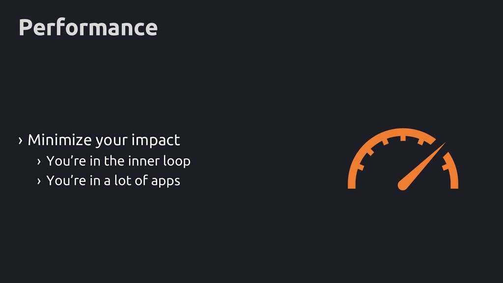 Performance › Minimize your impact › You're in ...