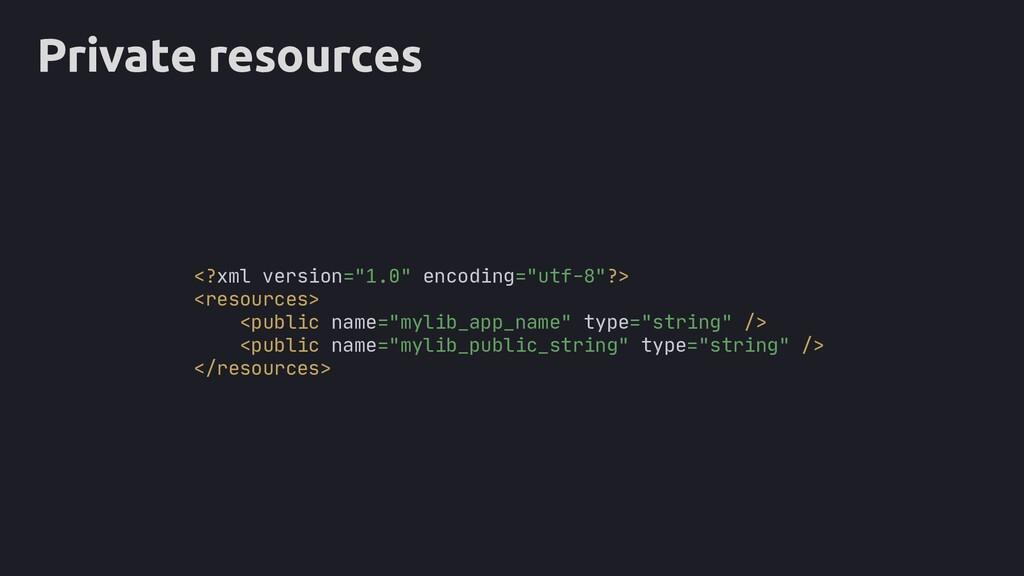 "Private resources <?xml version=""1.0"" encoding=..."
