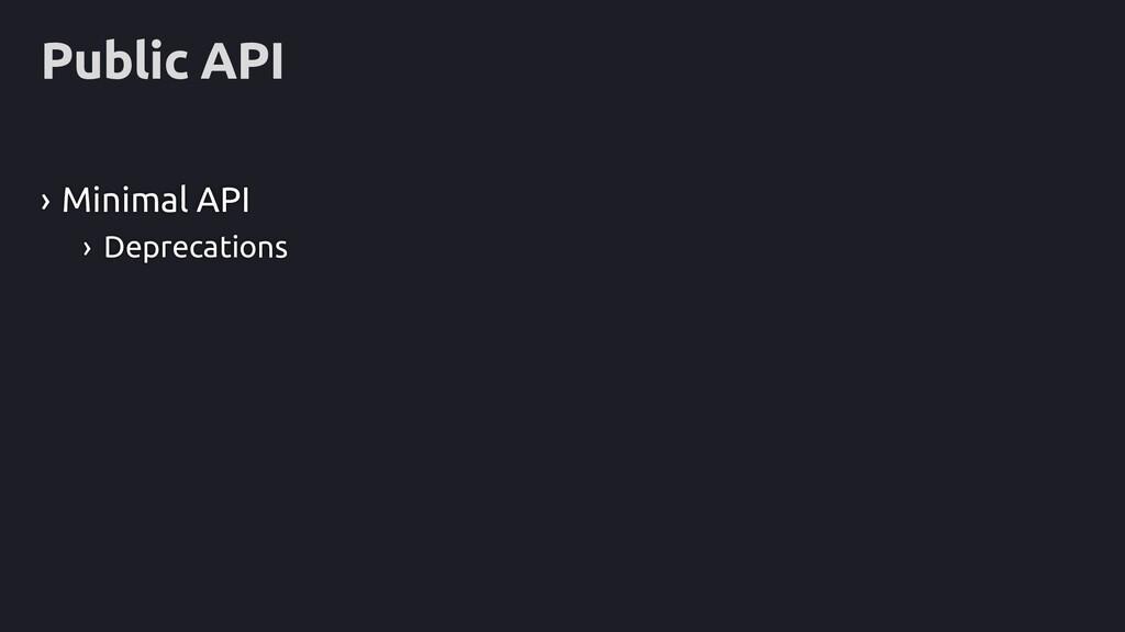 Public API › Minimal API › Deprecations