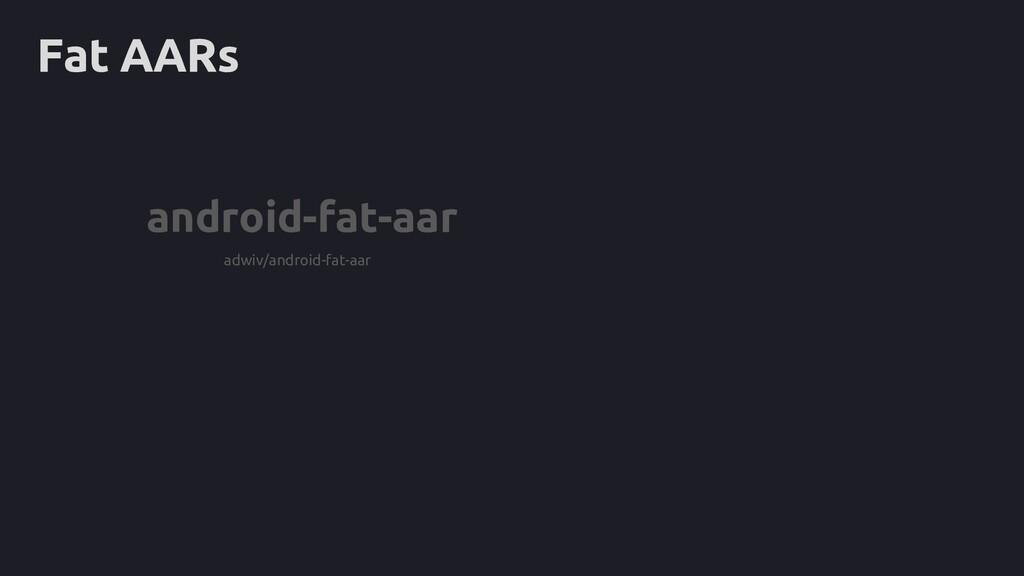 Fat AARs android-fat-aar adwiv/android-fat-aar