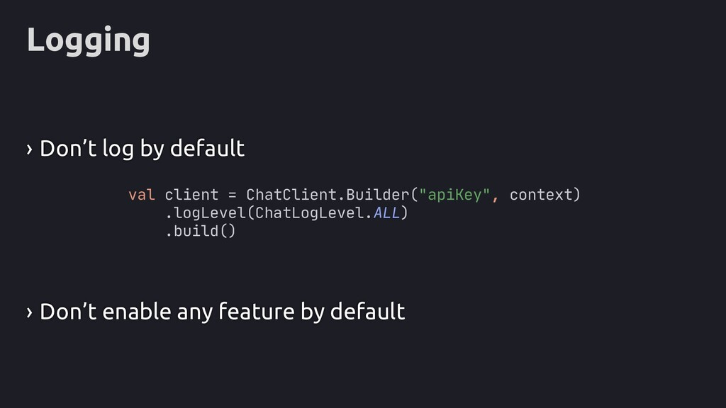 Logging › Don't log by default › Don't enable a...