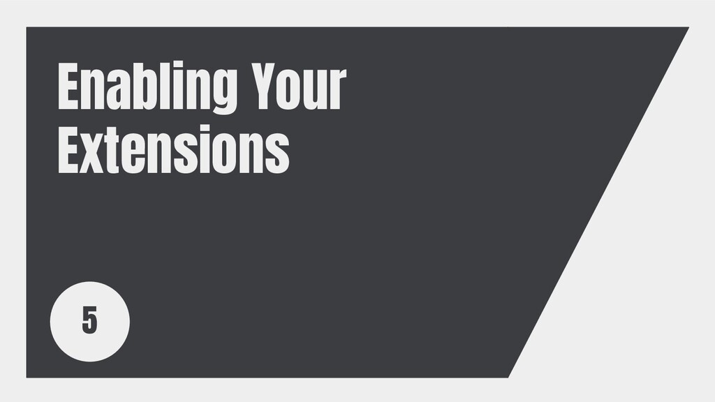 Enabling Your Extensions 5