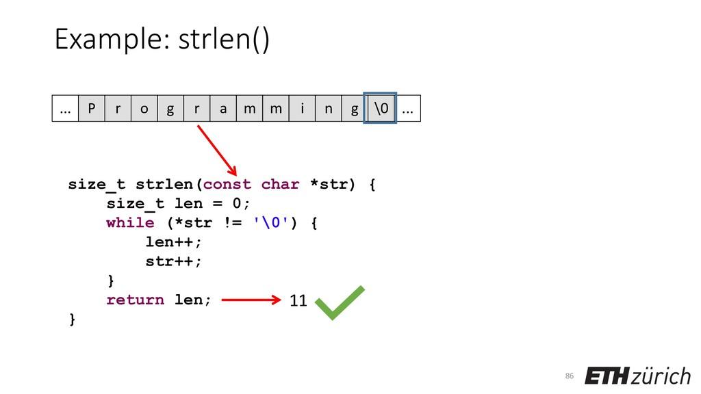Example: strlen() 86 size_t strlen(const char *...