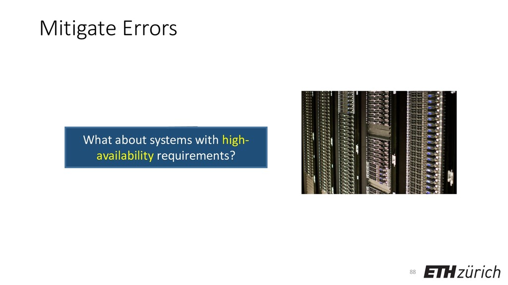 Mitigate Errors 88 What about systems with high...