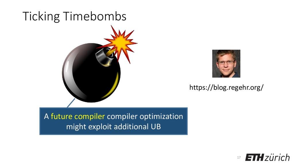 Ticking Timebombs 17 https://blog.regehr.org/ A...
