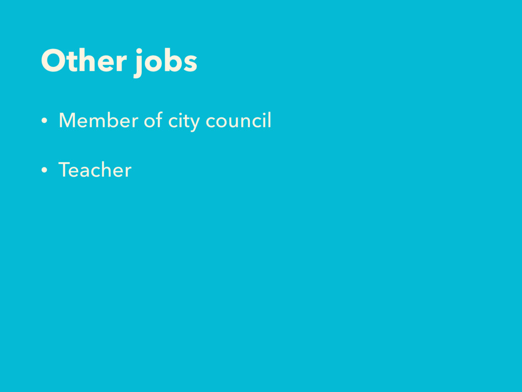 Other jobs • Member of city council • Teacher