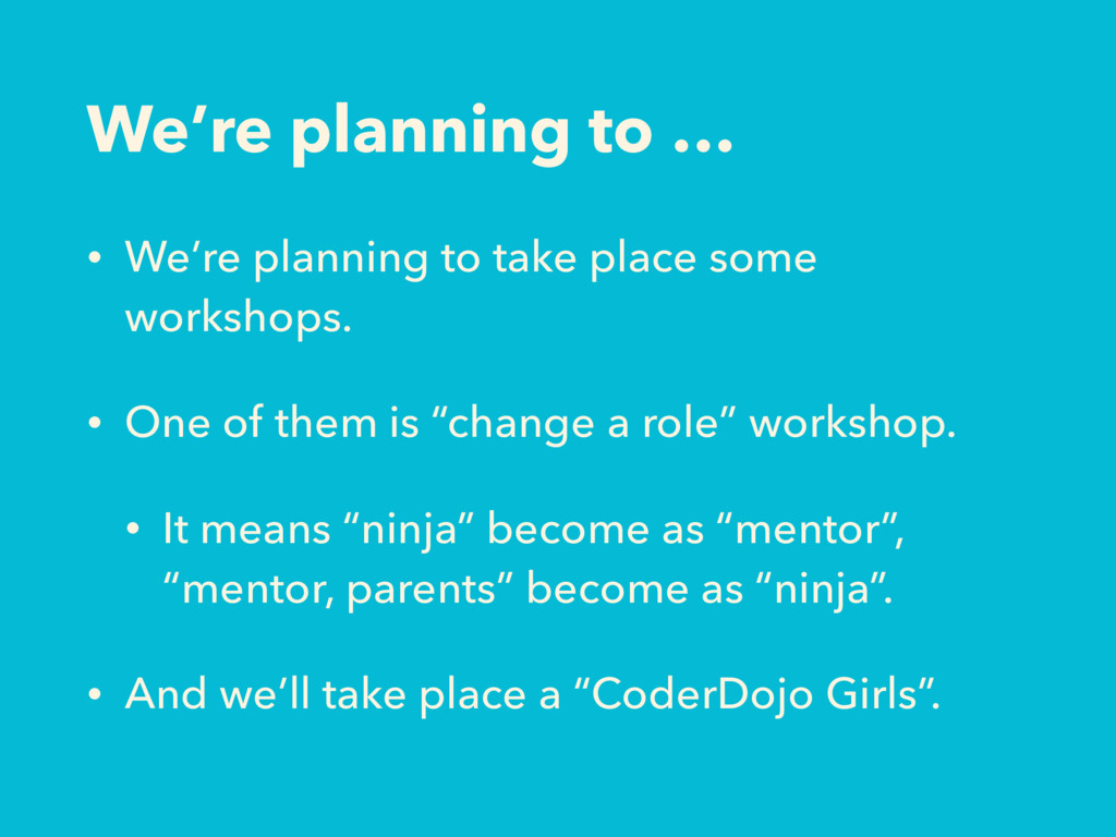 We're planning to … • We're planning to take pl...