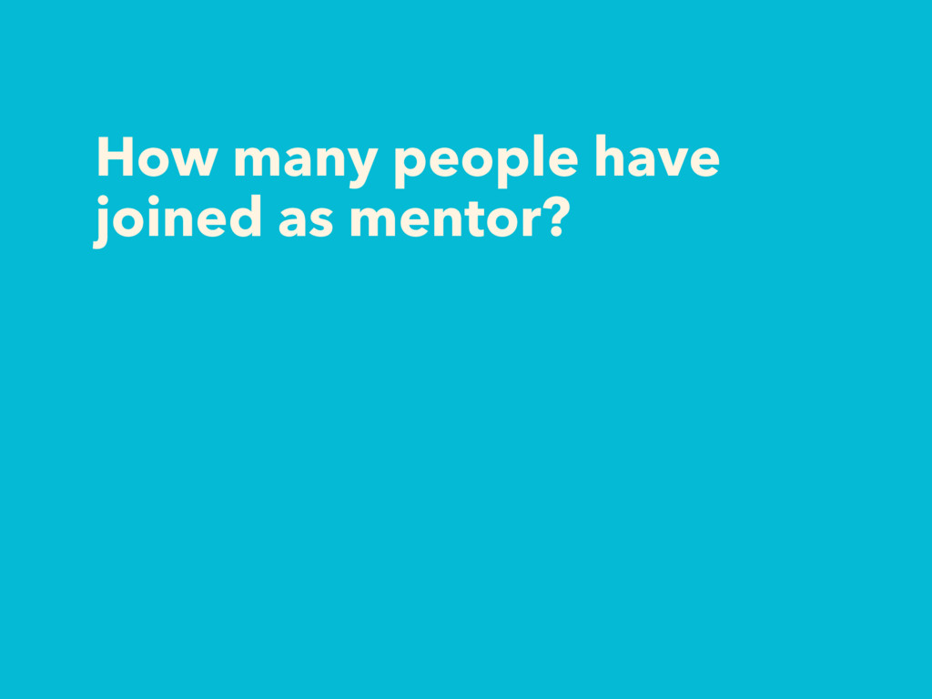 How many people have joined as mentor?