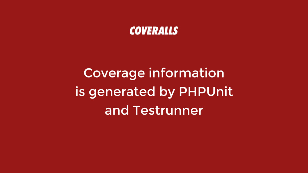 Coverage information  is generated by PHPUnit ...