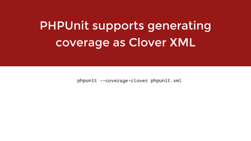 PHPUnit supports generating coverage as Clover ...