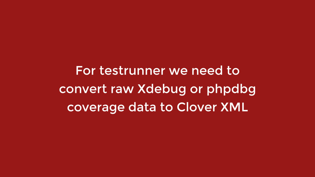 For testrunner we need to  convert raw Xdebug ...
