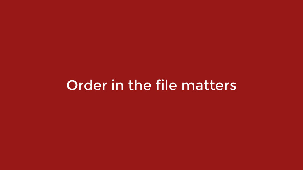 Order in the file matters