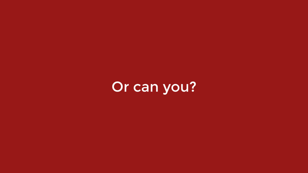 Or can you?