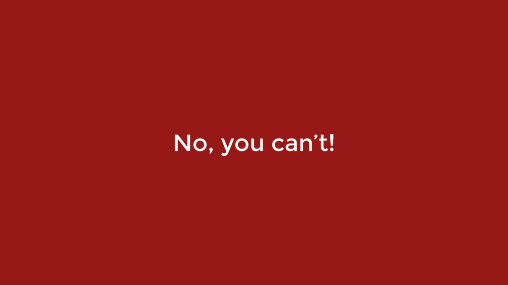 No, you can't!