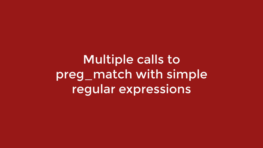 Multiple calls to  preg_match with simple regu...