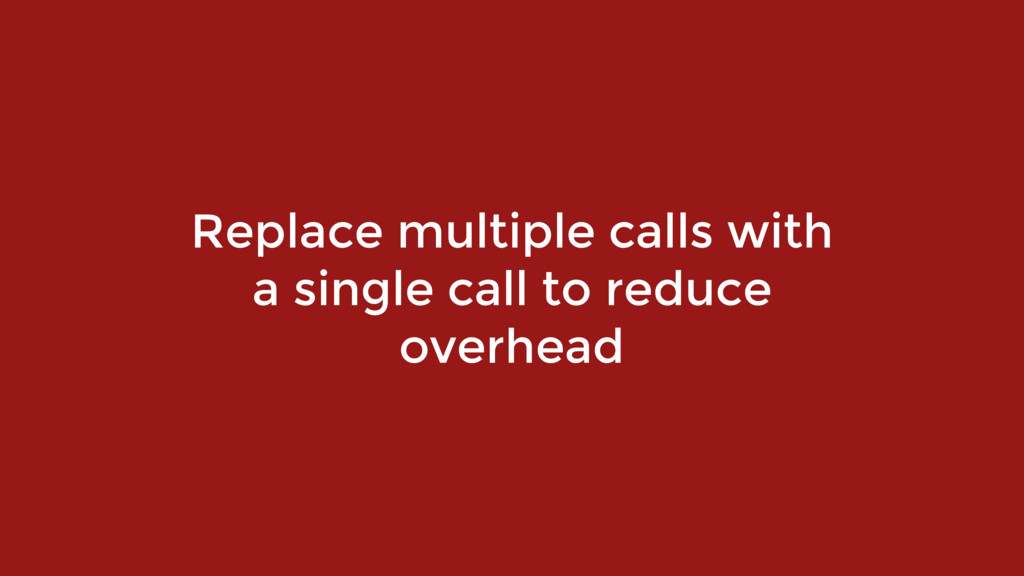 Replace multiple calls with  a single call to ...