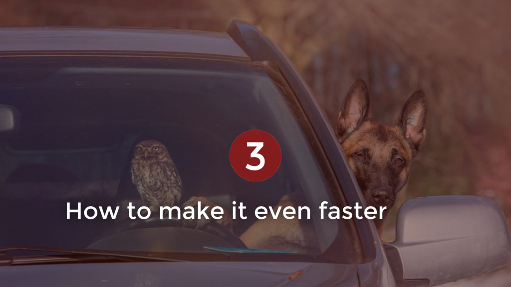 How to make it even faster 3