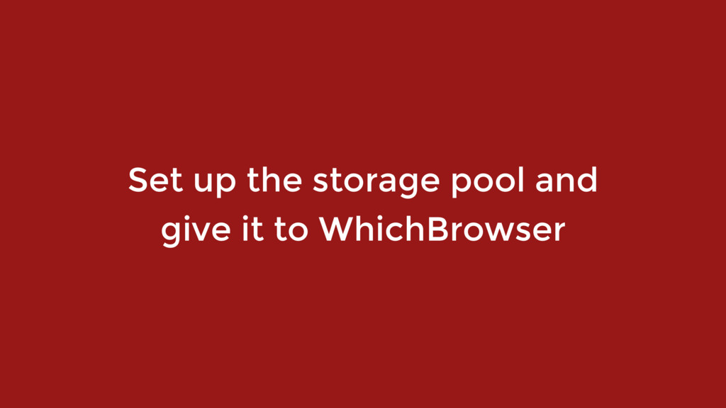 Set up the storage pool and  give it to WhichB...