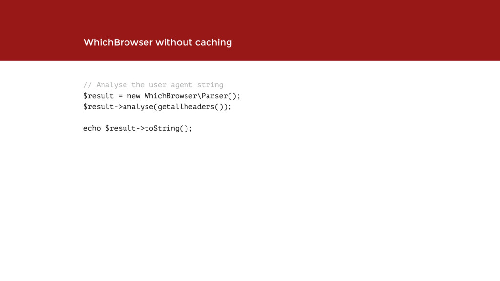 // Analyse the user agent string $result = new ...