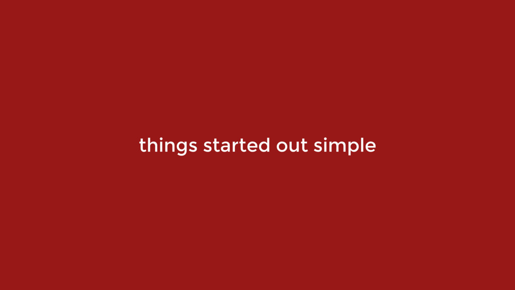 things started out simple