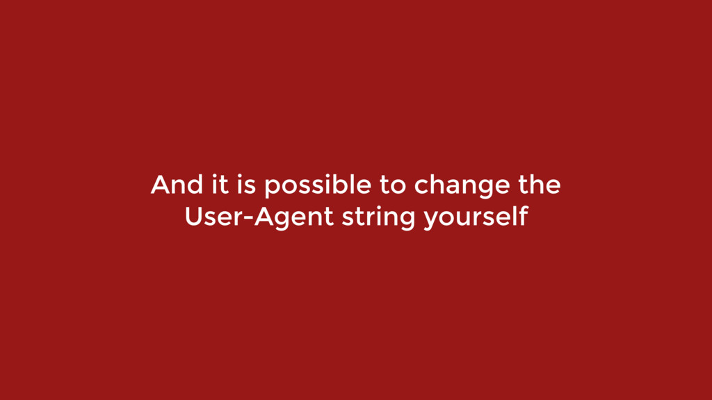 And it is possible to change the User-Agent str...