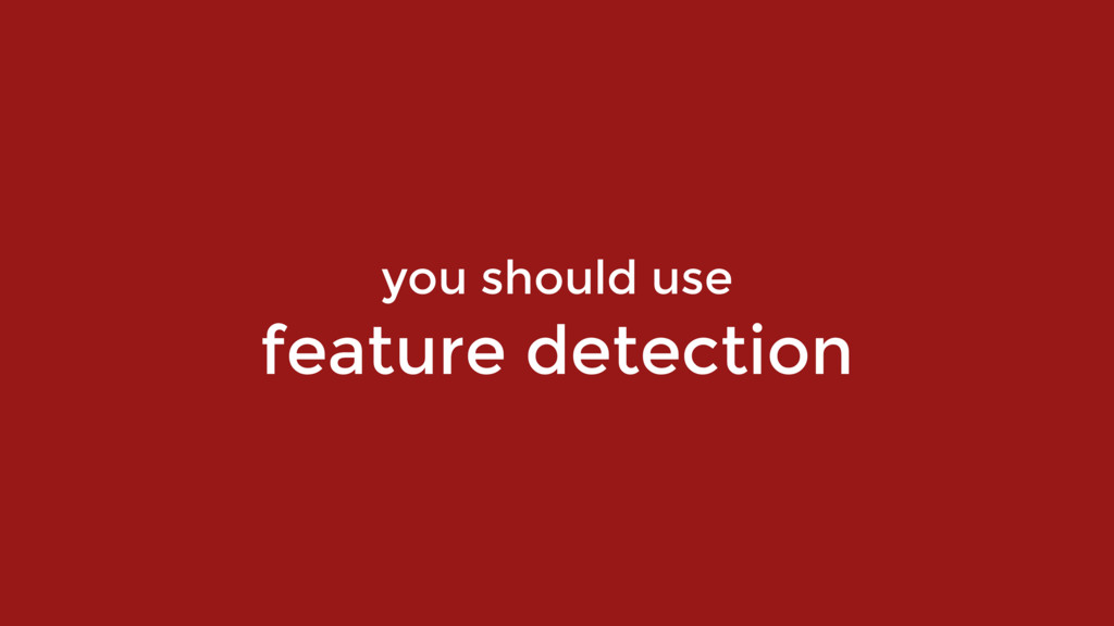 you should use  feature detection