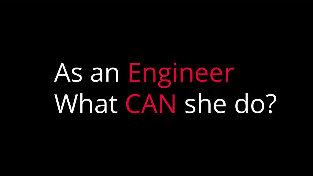 As an Engineer What CAN she do?
