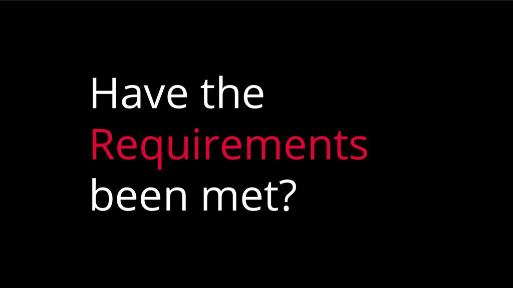 Have the Requirements been met?