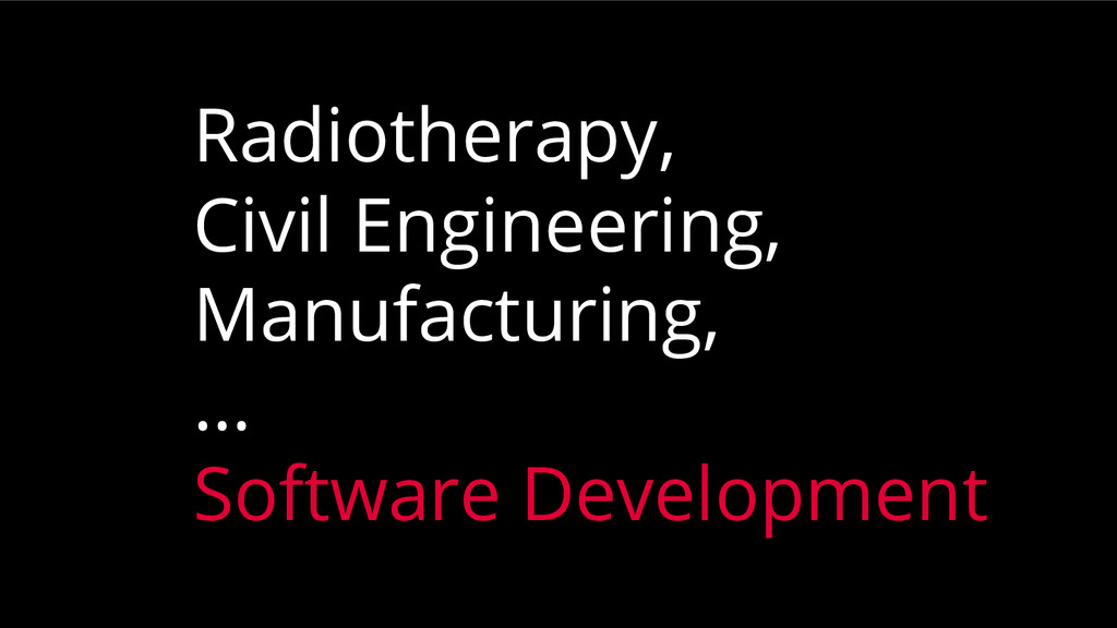 Radiotherapy, Civil Engineering, Manufacturing,...