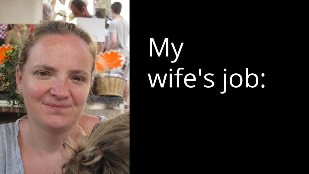 My wife's job: