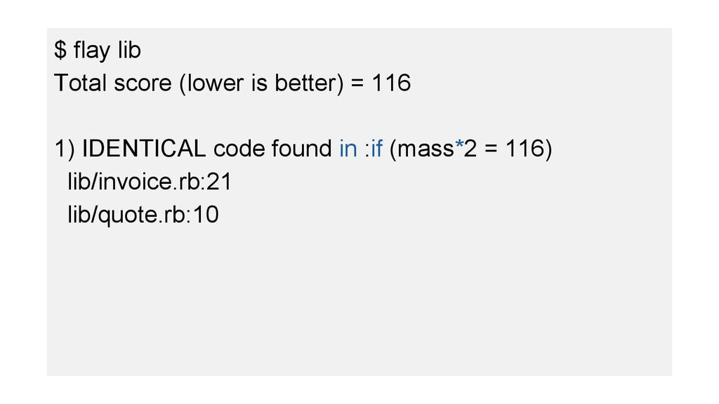 $ flay lib Total score (lower is better) = 116 ...