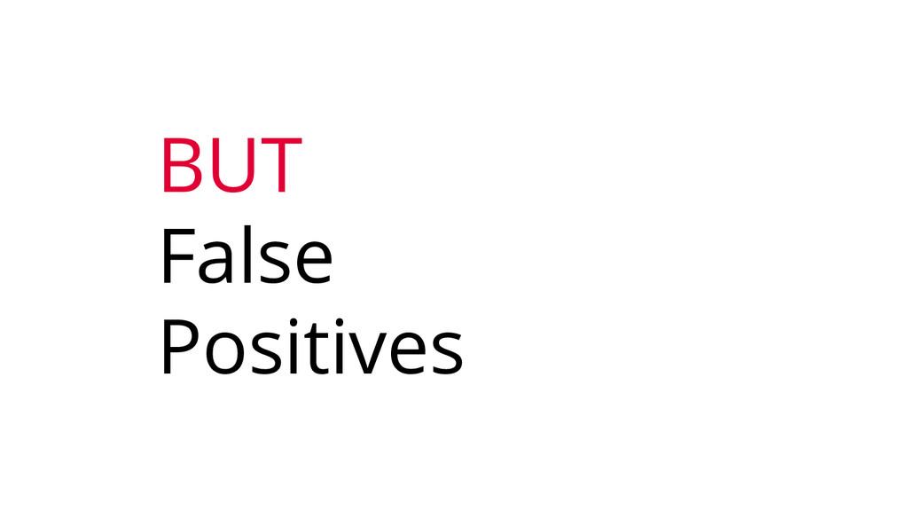 BUT False Positives
