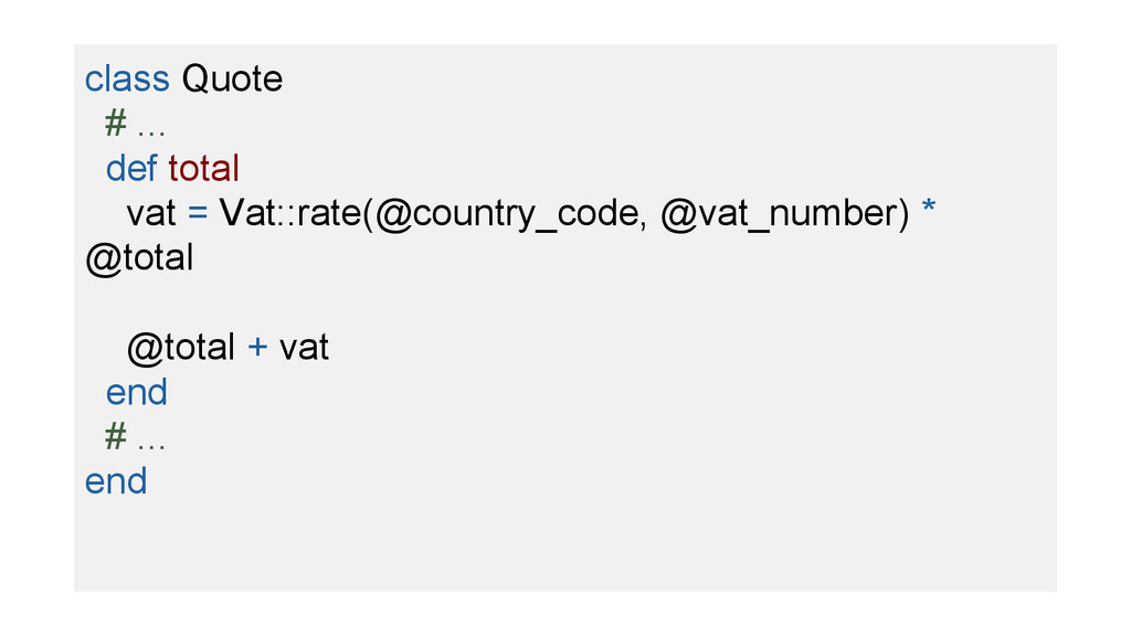 class Quote # ... def total vat = Vat::rate(@co...