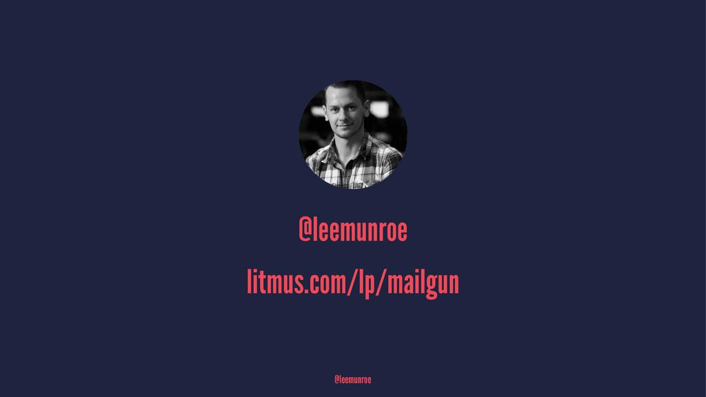 @leemunroe litmus.com/lp/mailgun @leemunroe