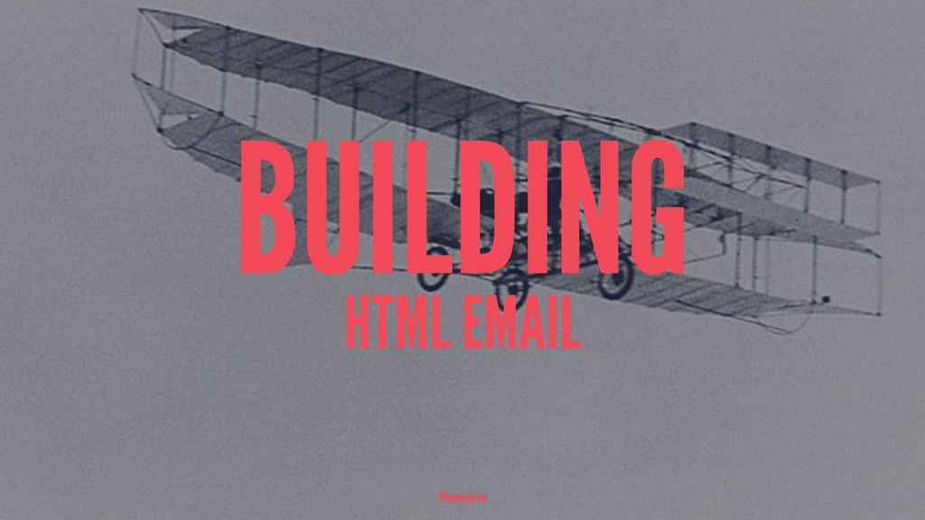 BUILDING HTML EMAIL @leemunroe