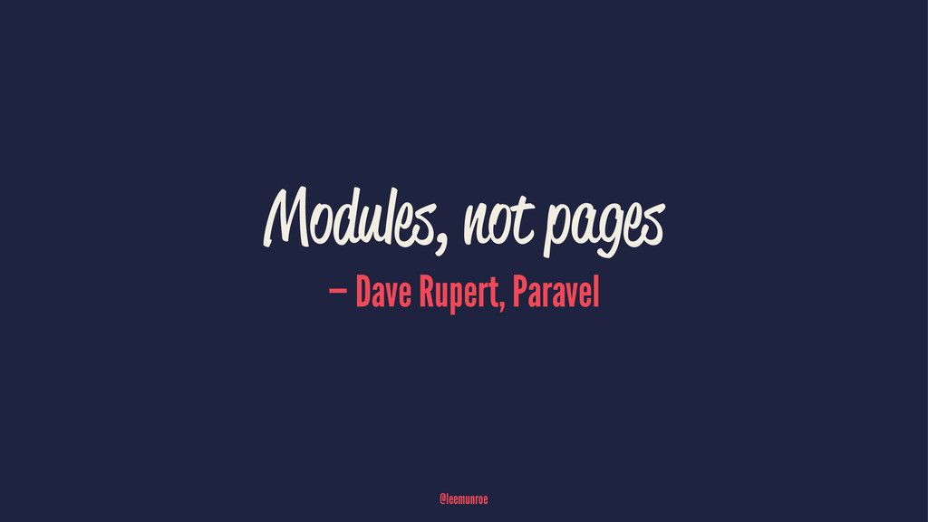 Modules, not pages — Dave Rupert, Paravel @leem...