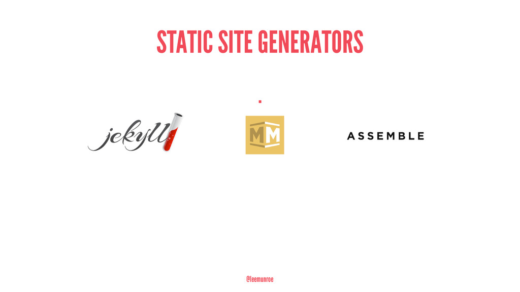 STATIC SITE GENERATORS . @leemunroe