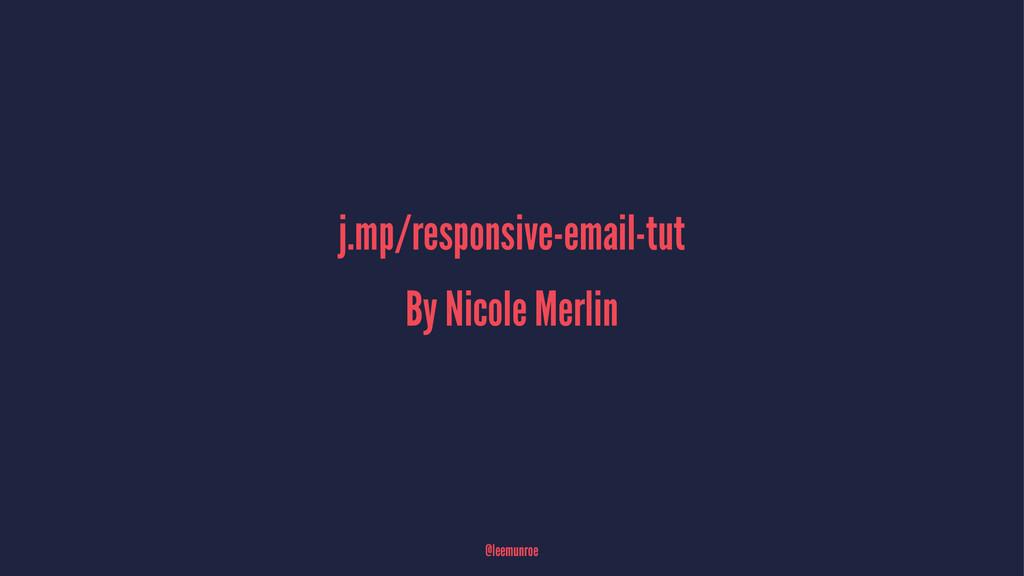 j.mp/responsive-email-tut By Nicole Merlin @lee...