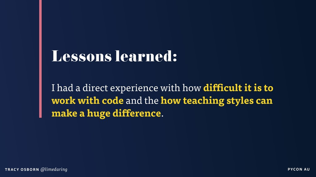 PYCON AU T RAC Y O S B OR N @limedaring Lessons...