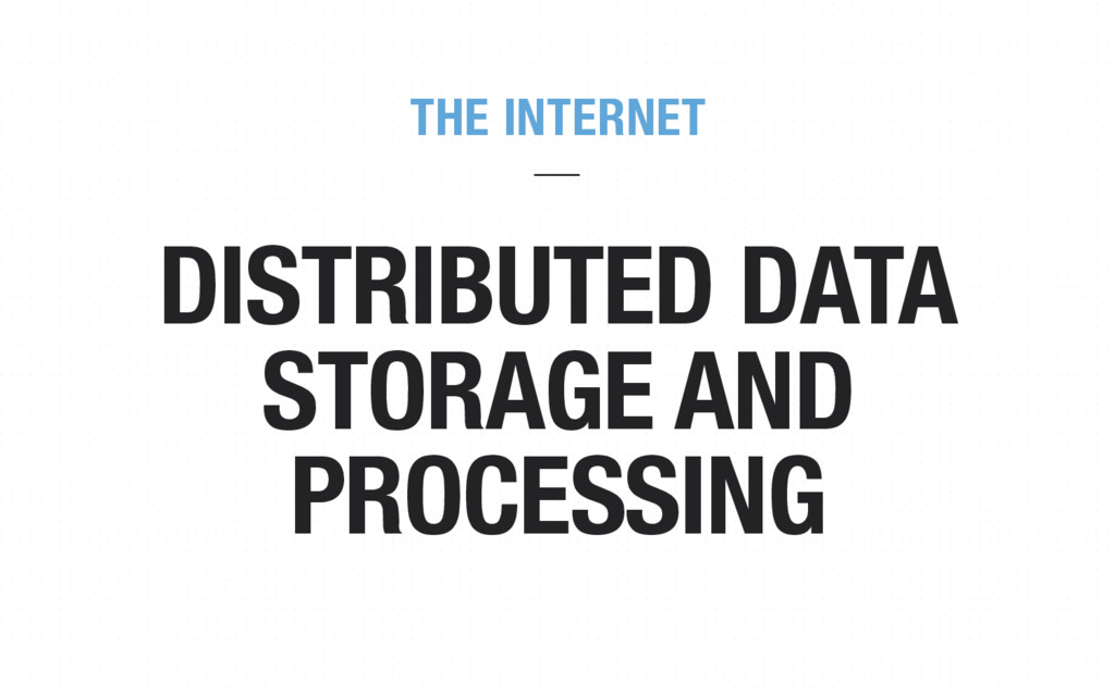 DISTRIBUTED DATA STORAGE AND PROCESSING THE INT...