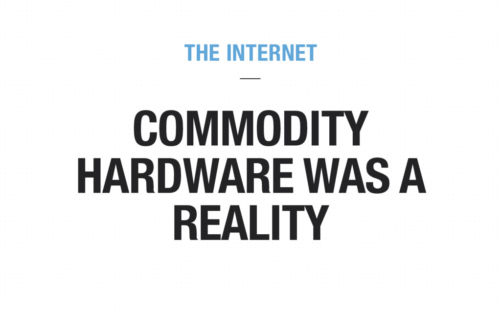 COMMODITY HARDWARE WAS A REALITY THE INTERNET