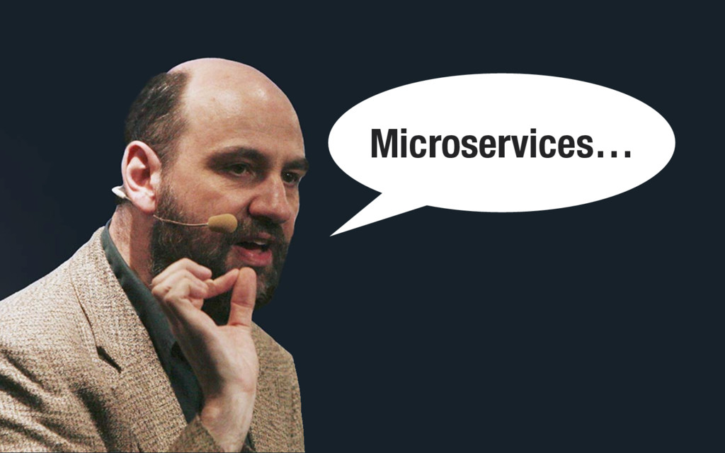 Microservices…